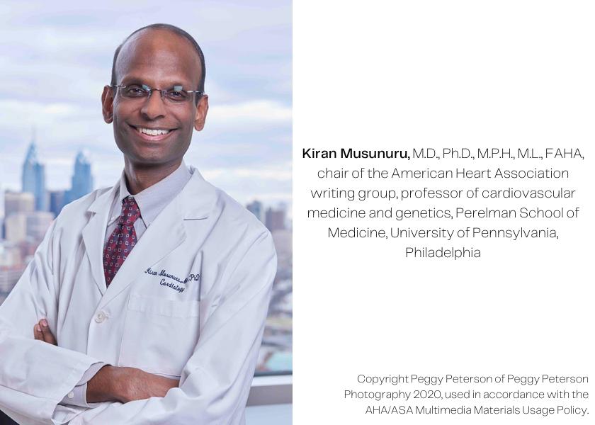 Photograph of Kiran Musunuru, M.D., Ph.D., M.P.H., M.L., FAHA, chair of the American Heart Association writing group, professor of cardiovascular medicine and genetics, Perelman School of Medicine, University of Pennsylvania, Philadelphia