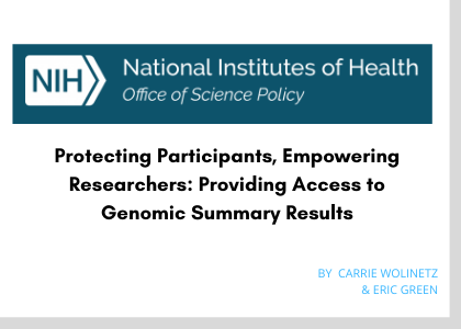 Link to another a post from the NIH: Protexting participants, empowering researchers: providing access to Genomic summary results.